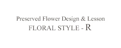 Natural & Chic Style Flower Gift  【 FLORAL STYLE - R 】
