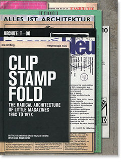 CLIP STAMP FOLD: The Radical Architecture of Little Magazines 196X to 197X