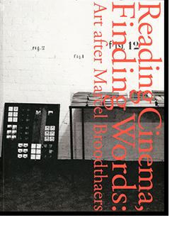 映画をめぐる美術 マルセル・ブロータースから始める Reading Cinema, Finding Words: Art after Marcel Broodthaers