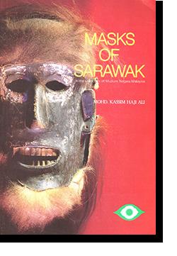 MASKS OF SARAWAKU In the collection of Muzium Negara Malaysia サラワクの仮面