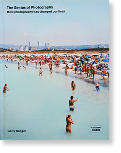 The Genius of Photography: How photography has changed our lives Gerry Badger ジェリー・バジャー