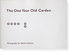 The One Year Old Garden photographs by Takashi Homma ホンマタカシ 写真集