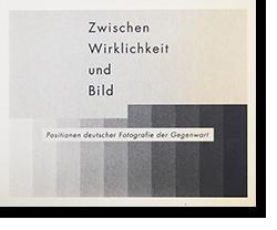 ドイツ写真の現在 かわりゆく「現実」と向かいあうために Zwischen Wirklichkeit und Bild