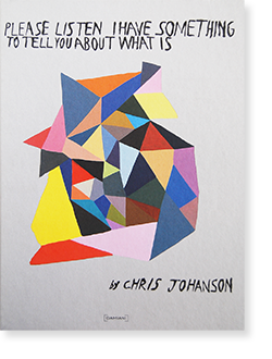 PLEASE LISTEN I HAVE SOMETHING TO TELL YOU ABOUT WHAT IS Chris Johanson クリス・ヨハンソン 作品集