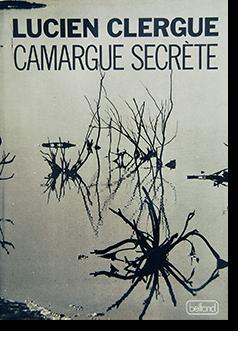 CAMARGUE SECRETE Lucien Clergue ルシアン・クレルグ 写真集