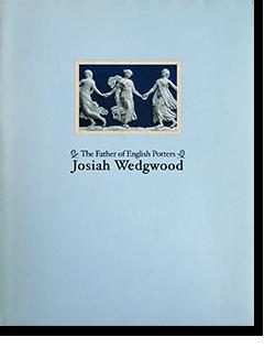 Josiah Wedgwood: The Father of English Potters 英国陶工の父 ...