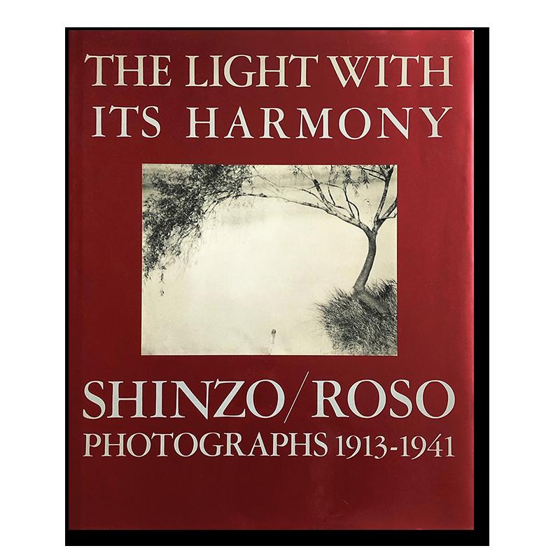 THE LIGHT WITH ITS HARMONY SHINZO/ROSO Photographs 1913-1941