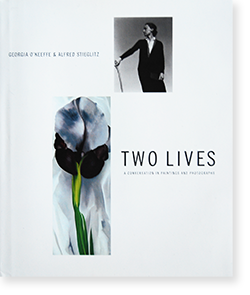 TWO LIVES: A Conversation in Paintings and Photographs GEORGIA O'KEEFFE & ALFRED STIEGLITZ