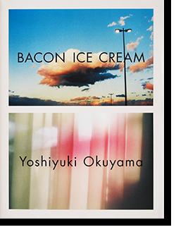 BACON ICE CREAM Yoshiyuki Okuyama 奥山由之 写真集