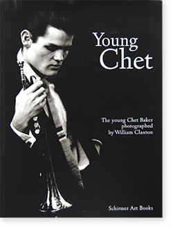 Young Chet: The young Chet Baker photographed by William Claxton ウィリアム・クラクストン 写真集