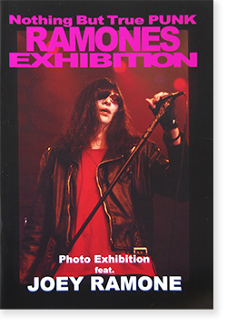 Nothing But True PUNK ROMONES EXHIBITION Photo Exhibition feat. JOEY RAMONE ラモーンズ ジョーイ・ラモーン