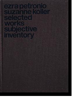 EZRA PETRONIO SUZANNE KOLLER selected works subjective inventory エズラ・ペトロニオ スザンヌ・コラー