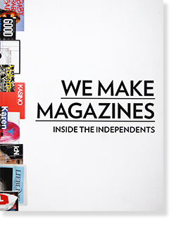 WE MAKE MAGAZINES: INSIDE THE INDEPENDENTS edited by ANDREW LOSOWSKY アンドリュー・ロソウスキー