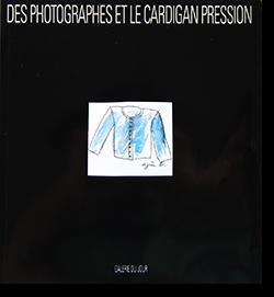 写真家たちとプレッション・ボタン・カーディガン DES PHOTOGRAPHES ET LE CARDIGAN PRESSION