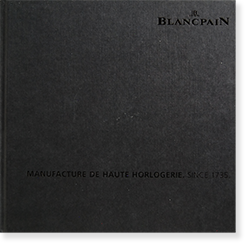 BLANCPAIN: MANUFACTURE DE HAUTE HORLOGERIE. SINCE 1735 ブランパン