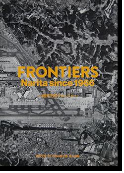 フロンティアーズ 成田空港クロニクル 成田空港空と大地の歴史館 展示図録 FRONTIERS Narita since 1966