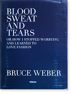 BLOOD SWEAT AND TEARS Bruce Weber ブルース・ウェーバー 写真集