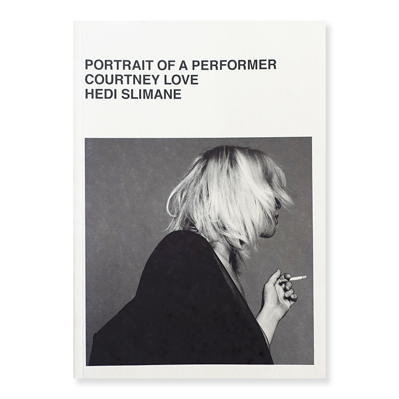 PORTRAIT OF A PERFORMER Courtney Love Hedi Slimane コートニー・ラブ エディ・スリマン 写真集