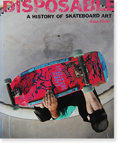 DISPOSABLE: A HISTORY OF SKATEBOARD ART Sean Cliver ショーン・クライヴァー