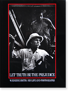 LET TRUTH BE THE PREJUDICE W. Eugene Smith: His Life and Photographs ユージン・スミス 写真集