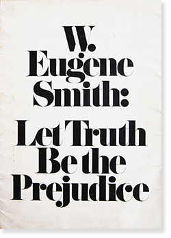 <img class='new_mark_img1' src='https://img.shop-pro.jp/img/new/icons7.gif' style='border:none;display:inline;margin:0px;padding:0px;width:auto;' />LET TRUTH BE THE PREJUDICE Exhibition Catalogue W. Eugene Smith 真実こそわが友 ユージン・スミス 写真展カタログ 署名本 signed