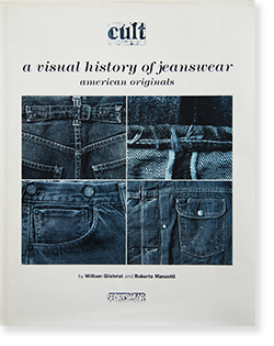 Cult-A Visual History of Jeanswear american originals by William Gilchrist, Roberto Manzotti