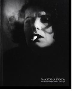 甦る中山岩太 モダニズムの光と影 NAKAYAMA IWATA: Reconstructing a Master Heritage