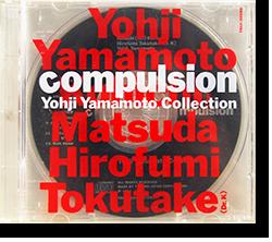 compulsion Yohji Yamamoto Collection 山本耀司, 松田幸一, 徳武弘文 Kohichi Matsuda, Hirofumi Tokutake