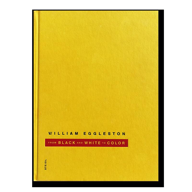 FROM BLACK AND WHITE TO COLOR William Eggleston ウィリアム・エグルストン 写真集