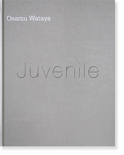 Osamu Wataya: Juvenile ジュヴィナイル 綿谷修 写真集