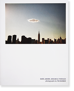 OVER, UNDER, AROUND & THROUGH photographs by TIM BARBER ティム・バーバー 写真集