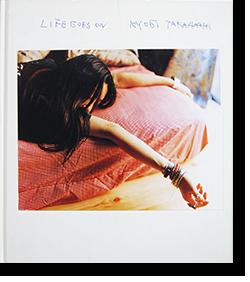 ライフ・ゴーズ・オン 高橋恭司 写真集 LIFE GOES ON Kyoji Takahashi