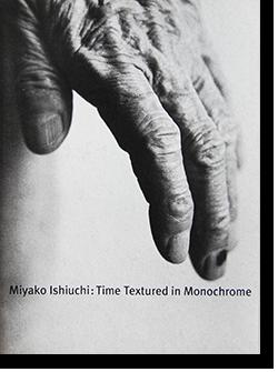 石内都 モノクローム-時の器 Miyako Ishiuchi: Time Textured in Monochrome