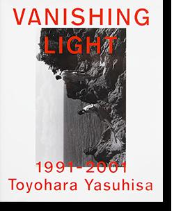 VANISHING LIGHT 1991-2001 Toyohara Yasuhisa 豊原康久 ワイズ出版 写真叢書19