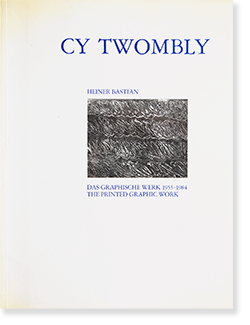 A Catalogue Raisonne of The Printed Graphic Work of CY TWOMBLY Heiner Bastian サイ・トゥオンブリ カタログレゾネ