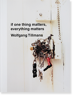 Wolfgang Tillmans: if one thing matters, everything matters ウォルフガング・ティルマンズ 写真集