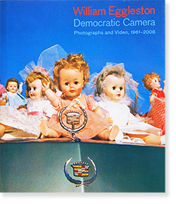William Eggleston: Democratic Camera Photographs and Video, 1961-2008 ウィリアム・エグルストン 写真集