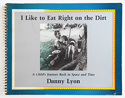 I Like to Eat Right on the Dirt: A Child's Journey Back in Space and Time DANNY LYON ダニー・ライアン 写真集
