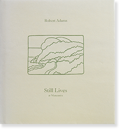 Still Lives at Manzanita ROBERT ADAMS ロバート・アダムス 写真集