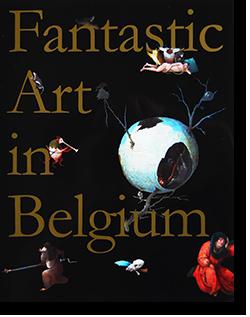 ベルギー奇想の系譜 ボスからマグリット、ヤン・ファーブルまで Fantastic Art in Belgium