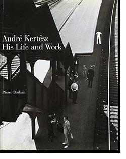 Andre Kertesz His Life and Work アンドレ・ケルテス 写真集
