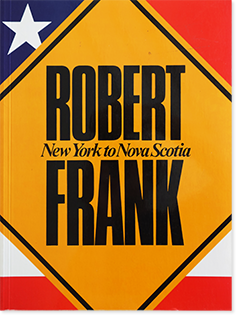 ROBERT FRANK: New York to Nova Scotia ロバート・フランク 写真集