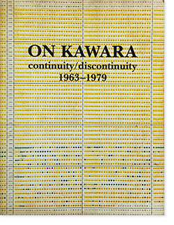 ON KAWARA continuity / discontinuity 1963-1979 河原温 連続/非連続 展覧会カタログ
