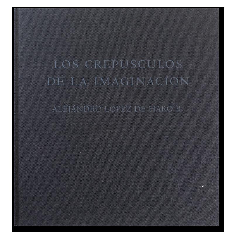 LOS CREPUSCULOS DE LA IMAGINACION Alejandro Lopez de Haro R. アレハンドロ・ロペス・デ・ハロ 署名本 signed