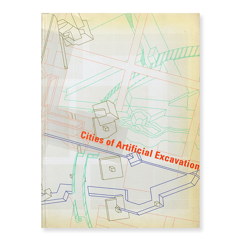 Cities of Artificial Excavation: The Work of Peter Eisenman, 1978-1988 ピーター・アイゼンマン