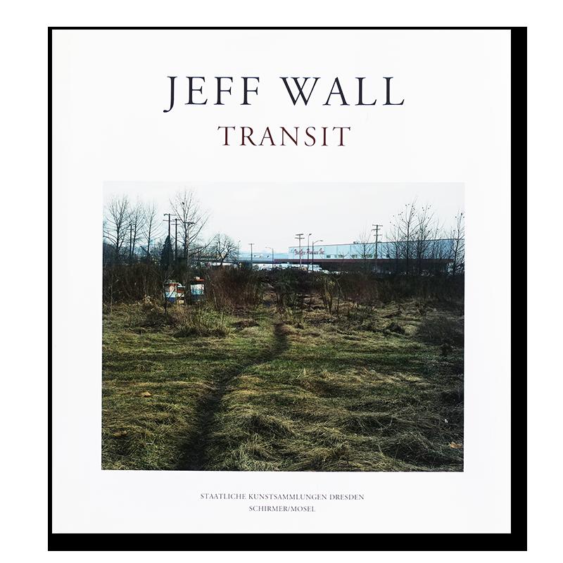 Jeff Wall: TRANSIT ジェフ・ウォール 写真集