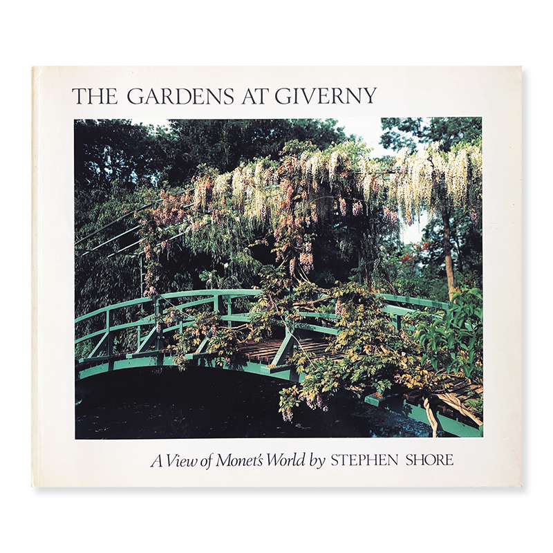 THE GARDENS AT GIVERNY A View of Monet's World by STEPHEN SHORE First Edition