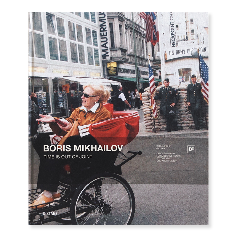 Boris Mikhailov: TIME IS OUT OF JOINT