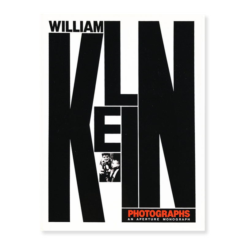 WILLIAM KLEIN PHOTOGRAPHS An Aperture Monograph