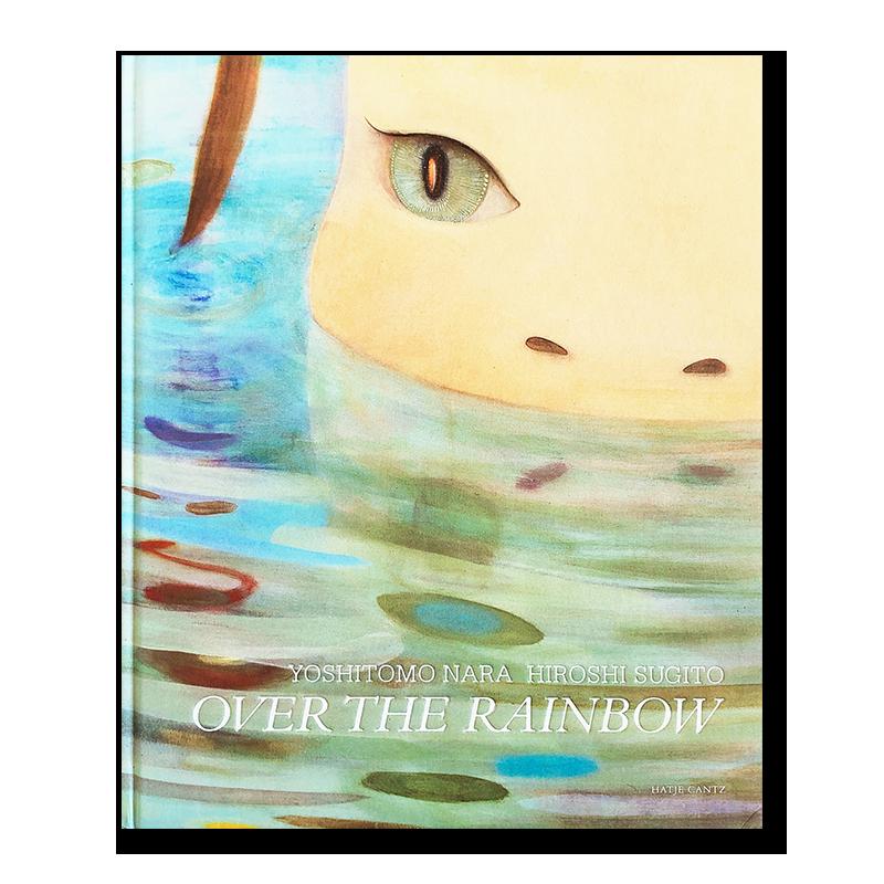 OVER THE RAINBOW Yoshitomo Nara & Hiroshi Sugito